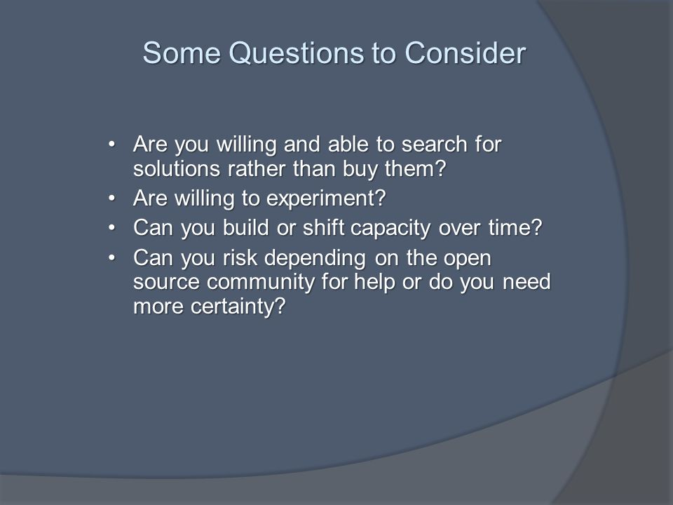 Some Questions to Consider Are you willing and able to search for solutions rather than buy them Are you willing and able to search for solutions rather than buy them.