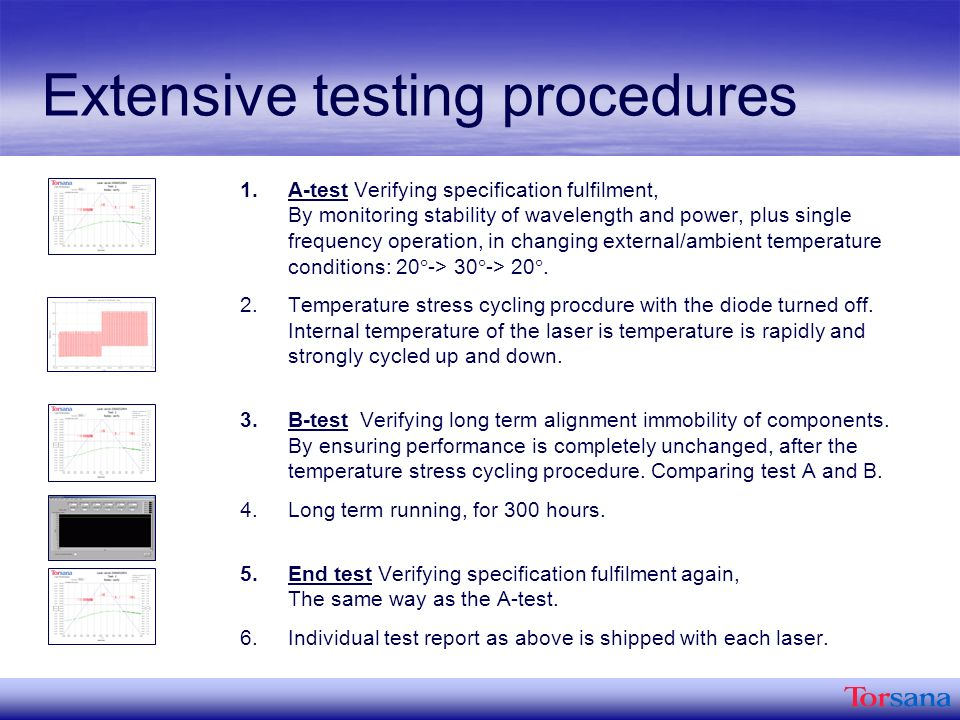 Extensive testing procedures 1.A-test Verifying specification fulfilment, By monitoring stability of wavelength and power, plus single frequency operation, in changing external/ambient temperature conditions: 20 -> 30 -> 20.