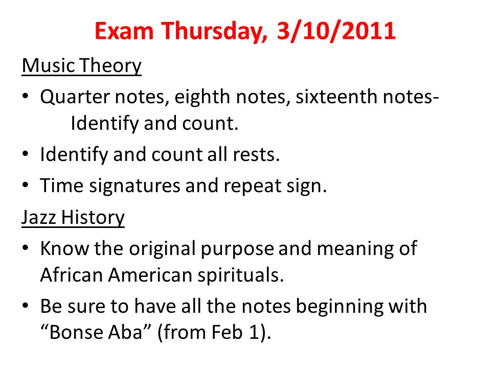 Exam Thursday, 3/10/2011 Music Theory Quarter notes, eighth notes, sixteenth notes- Identify and count. Identify and count all rests. Time signatures