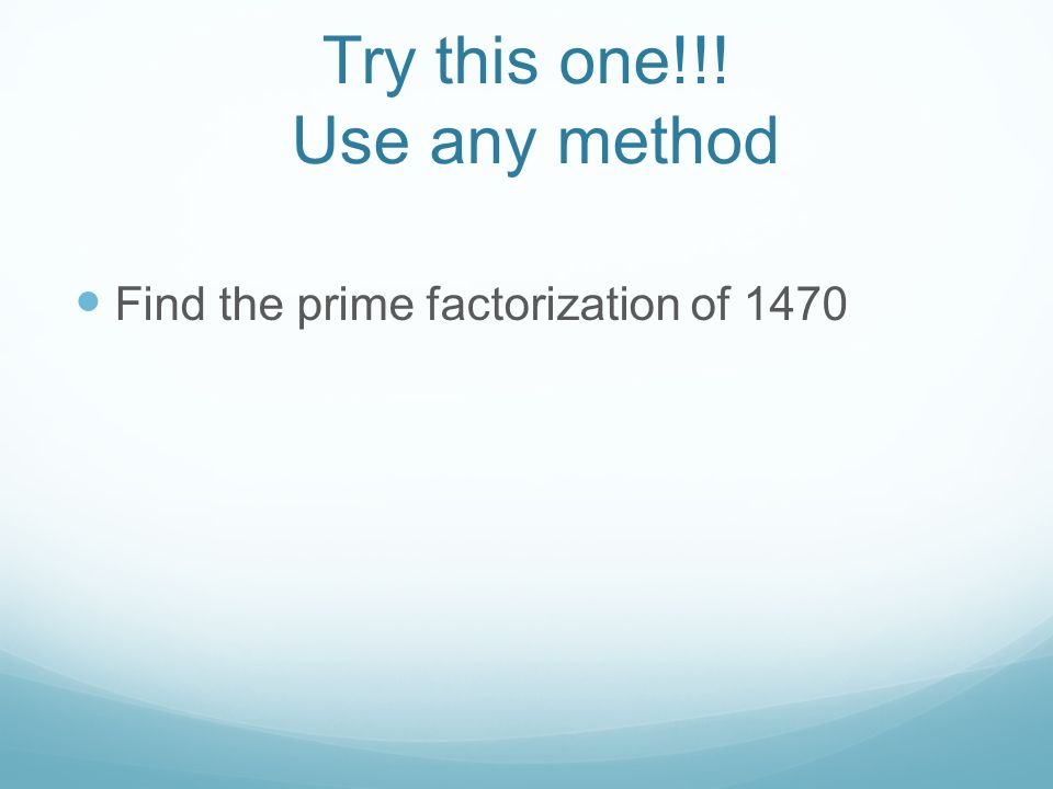 Try this one!!! Use any method Find the prime factorization of 1470
