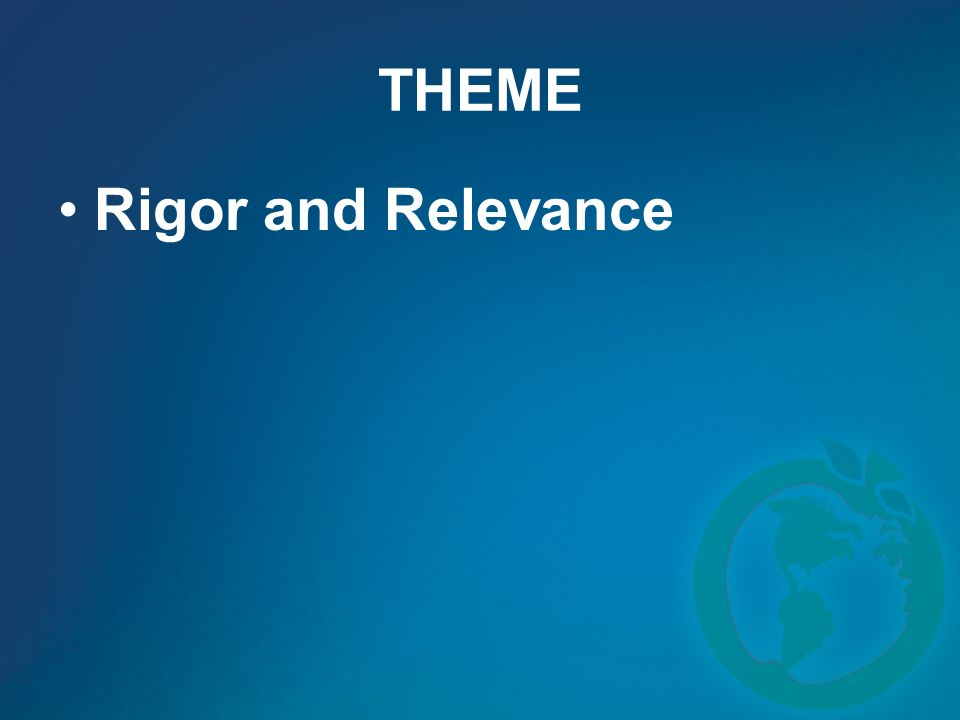 THEME Rigor and Relevance