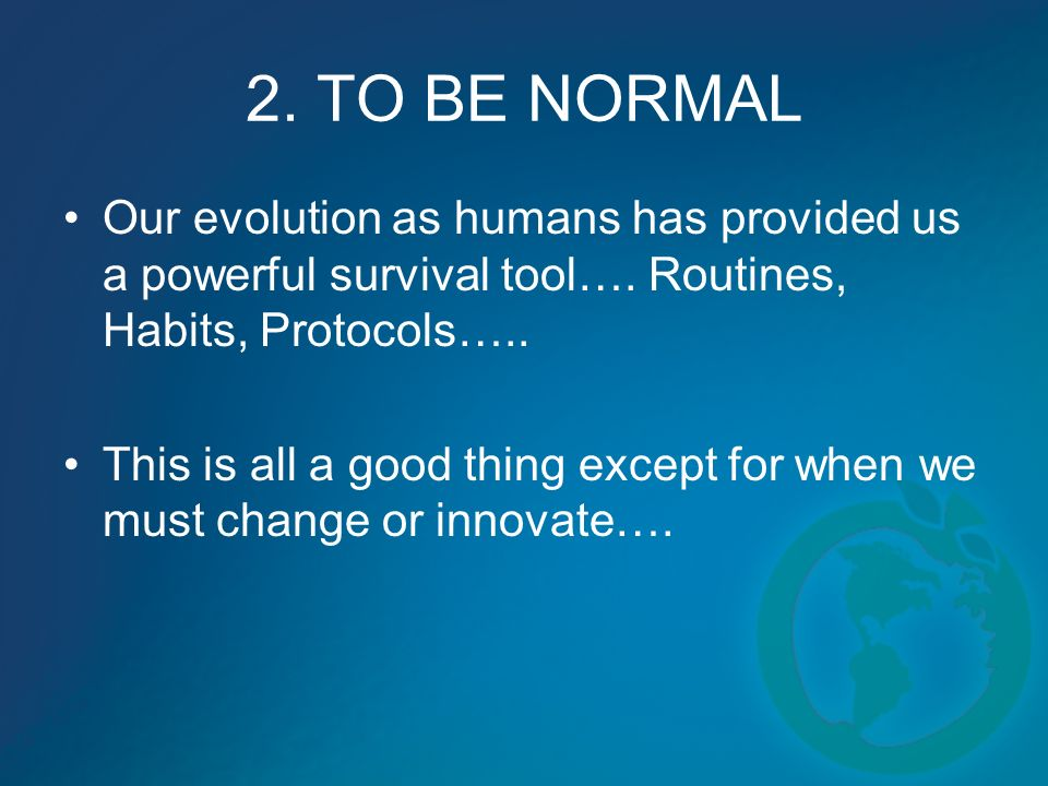 2. TO BE NORMAL Our evolution as humans has provided us a powerful survival tool….