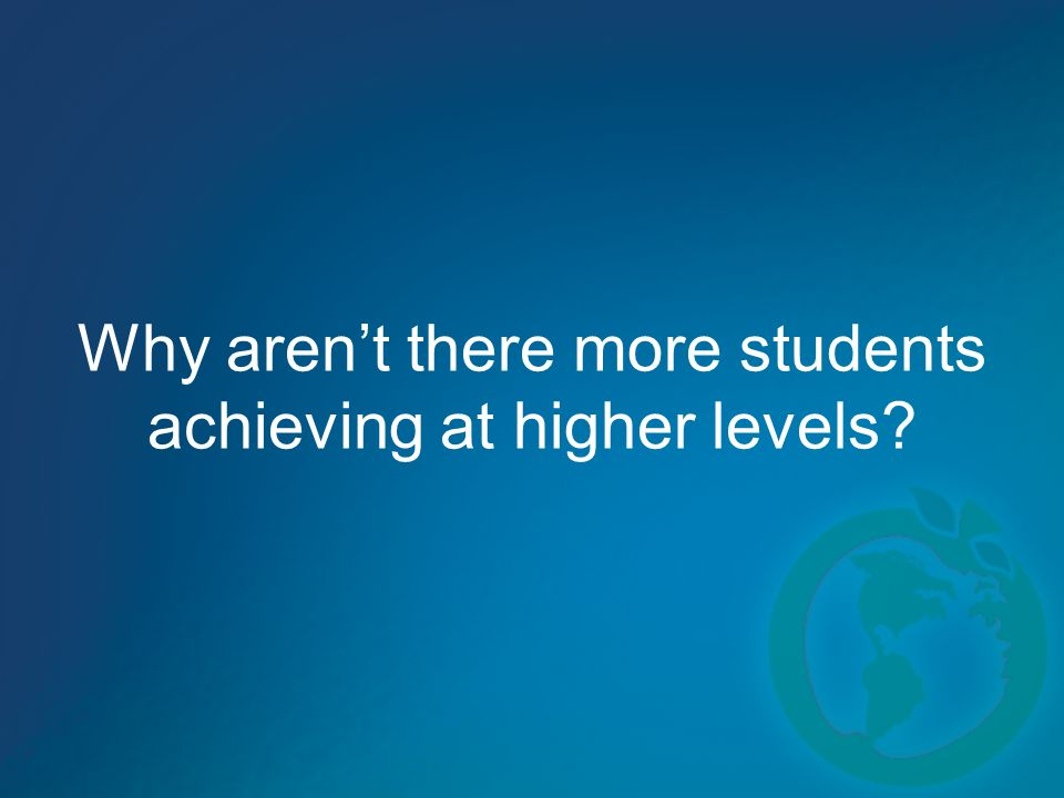 Why arent there more students achieving at higher levels