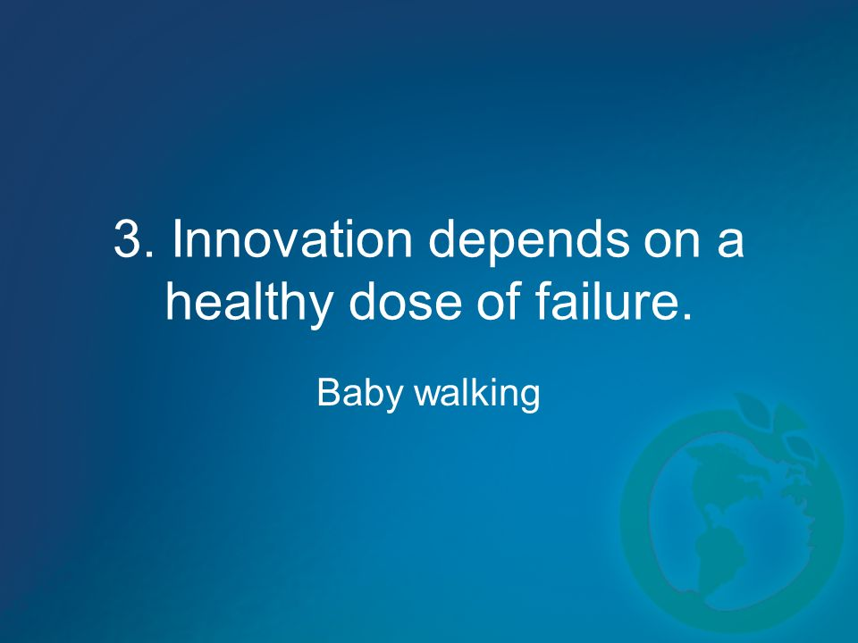 3. Innovation depends on a healthy dose of failure. Baby walking