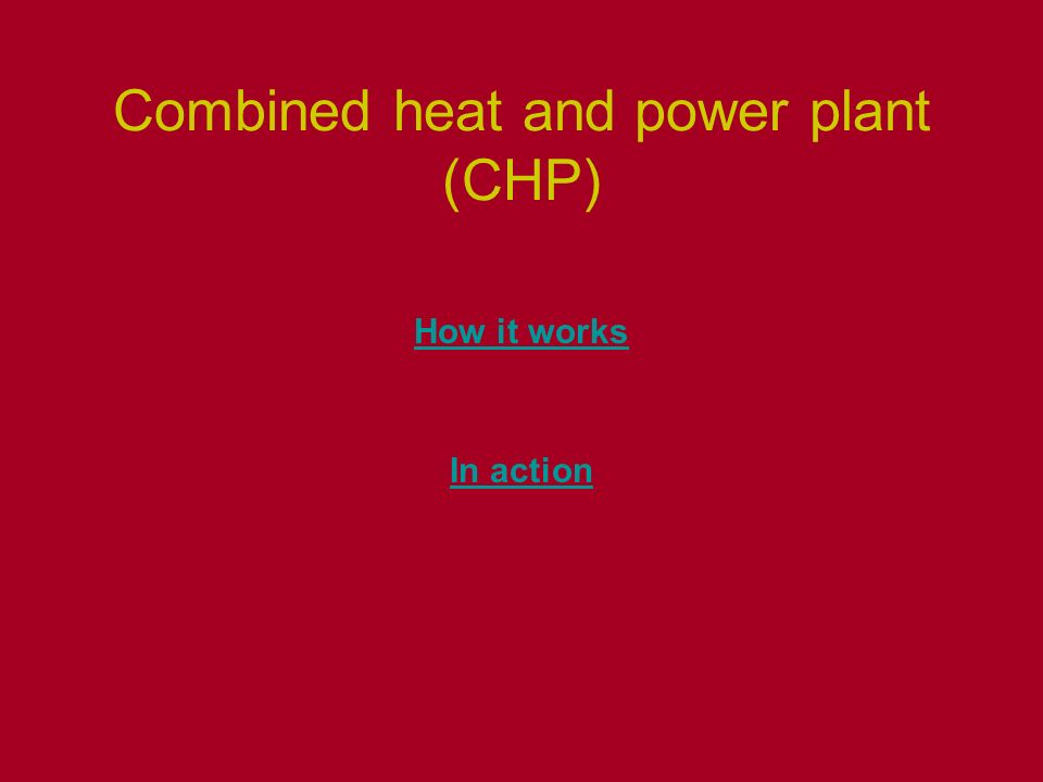 Combined heat and power plant (CHP) How it works In action