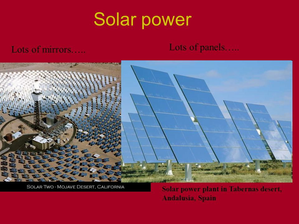Solar power Lots of mirrors…..Lots of panels…..