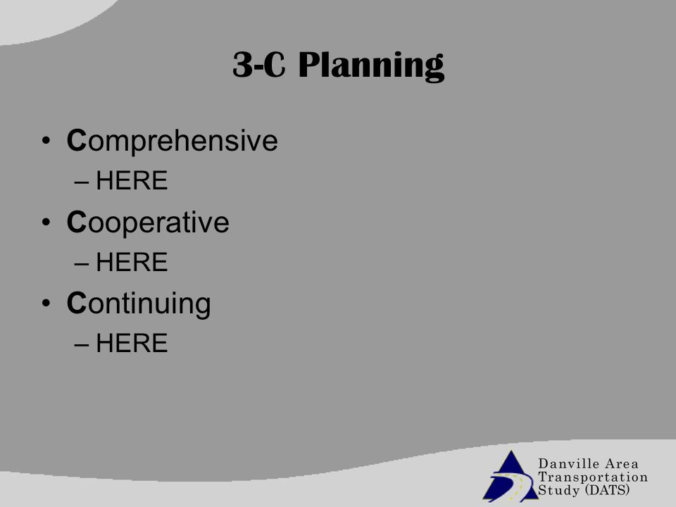 3-C Planning Comprehensive –HERE Cooperative –HERE Continuing –HERE