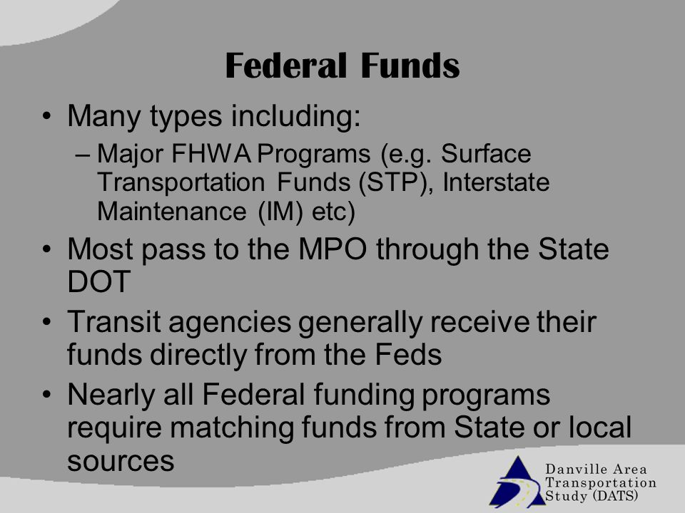 Federal Funds Many types including: –Major FHWA Programs (e.g.