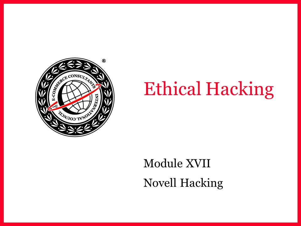EC-Council Module Objective Common Accounts and passwords Accessing password files Password crackers Netware hacking tools –Chknull –NOVELBFH –NWPCRACK –Bindery –BlnCrack –SETPWD.NLM –Kock –userdump –Burglar –Getit –Spooflog –Gobbler –Novelffs –Pandora