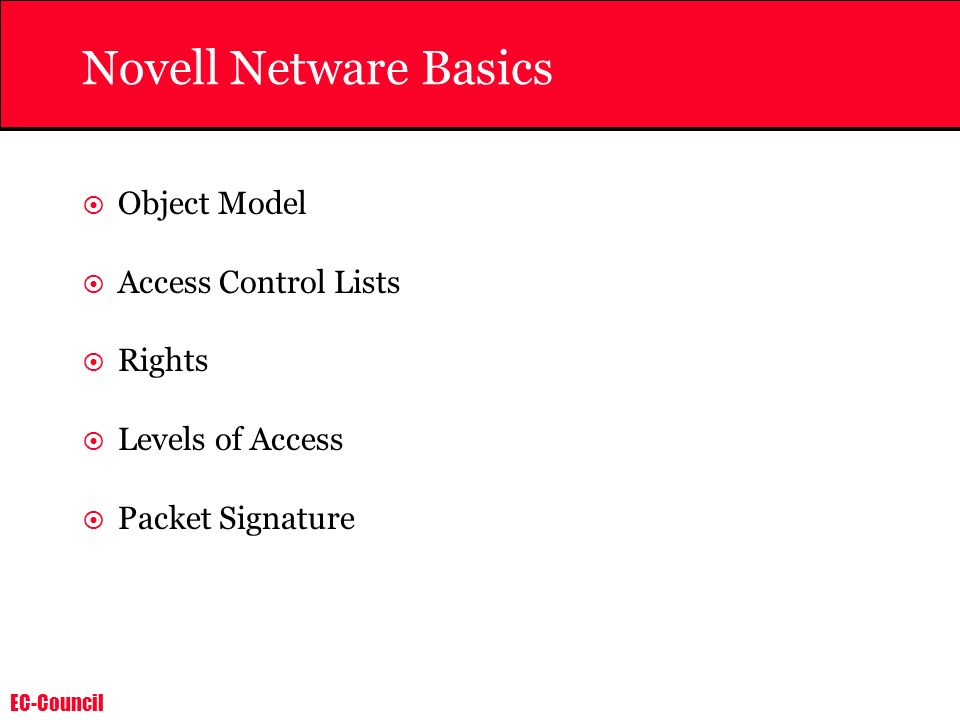 EC-Council Novell Netware Basics Object Model Access Control Lists Rights Levels of Access Packet Signature