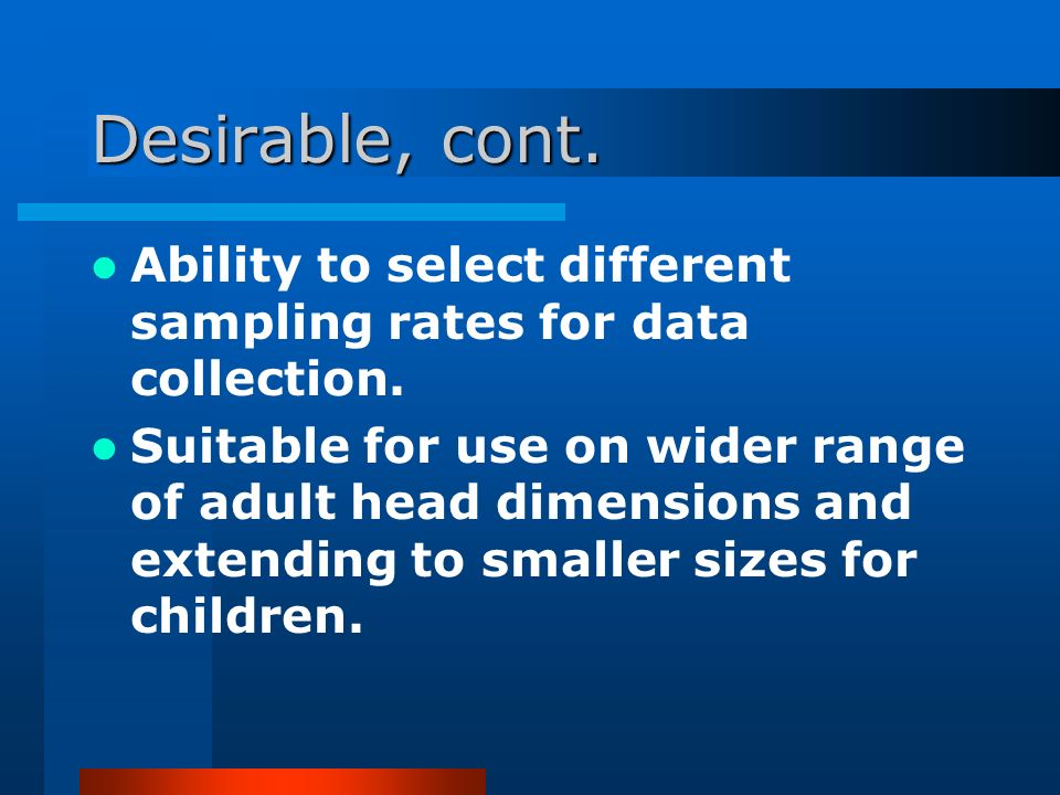 Desirable, cont. Ability to select different sampling rates for data collection.