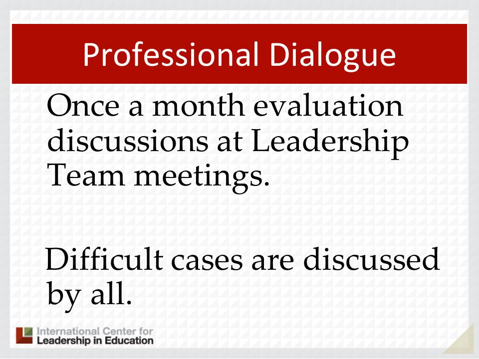 Once a month evaluation discussions at Leadership Team meetings.