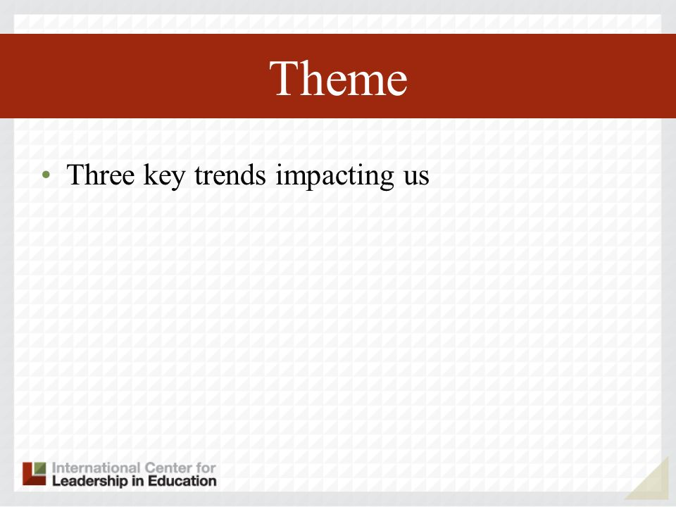 Theme Three key trends impacting us