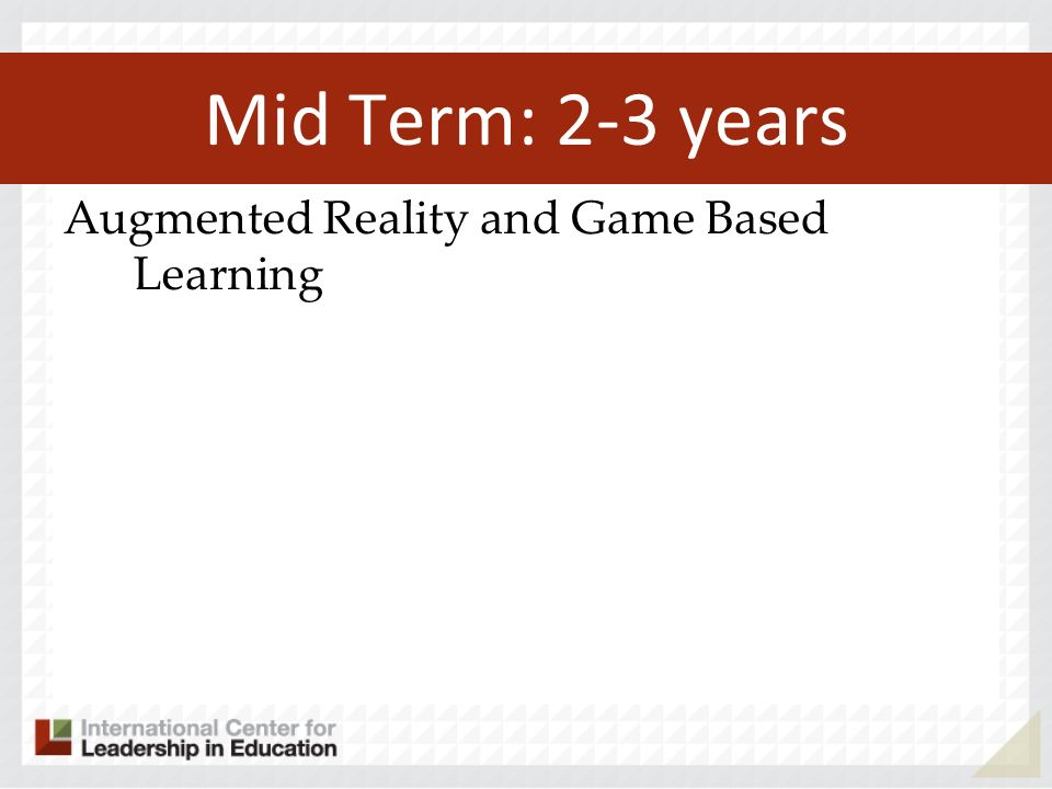Mid Term: 2-3 years Augmented Reality and Game Based Learning