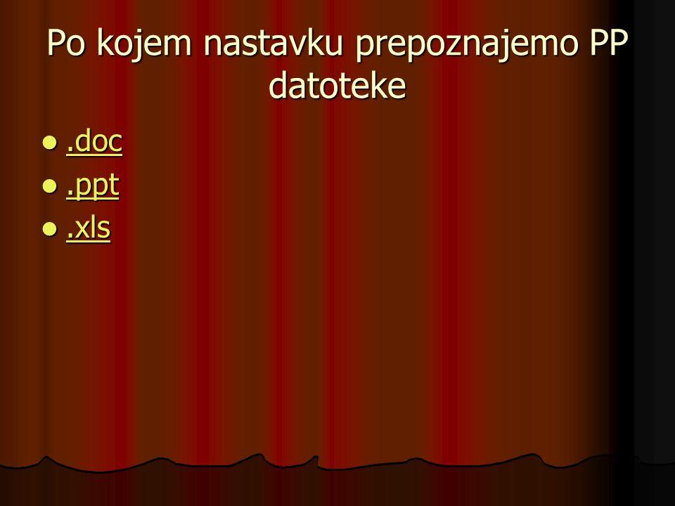 Po kojem nastavku prepoznajemo PP datoteke.doc.doc.doc.ppt.ppt.ppt.xls.xls.xls