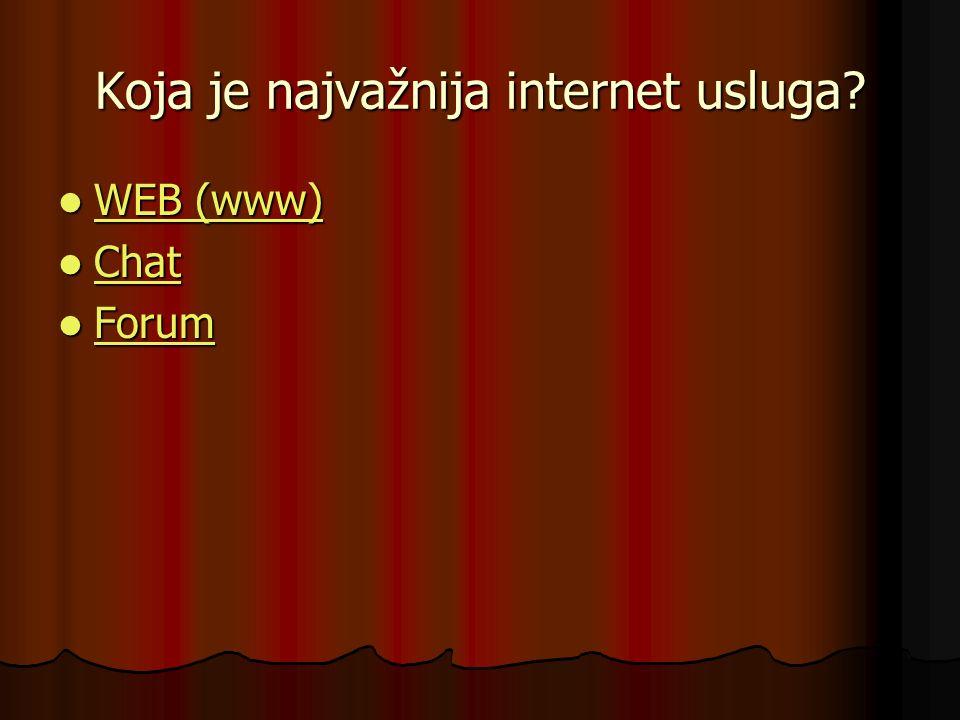 Koja je najvažnija internet usluga? WEB (www) WEB (www) WEB (www) WEB (www) Chat Chat Chat Forum Forum Forum