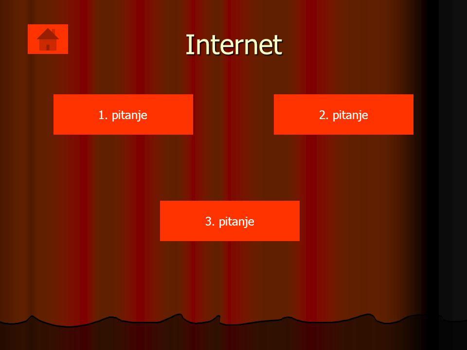 Internet 1. pitanje2. pitanje 3. pitanje