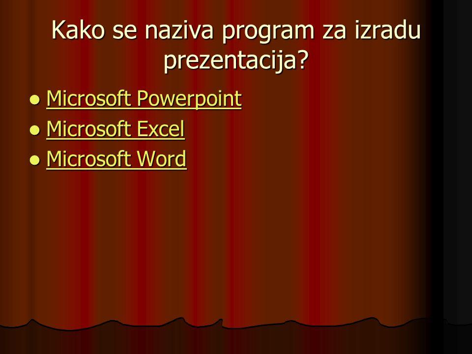 Kako se naziva program za izradu prezentacija? Microsoft Powerpoint Microsoft Powerpoint Microsoft Powerpoint Microsoft Powerpoint Microsoft Excel Mic