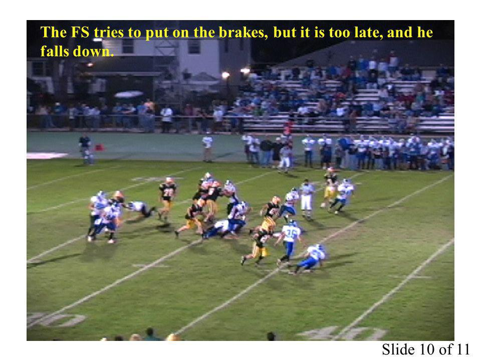 The FS tries to put on the brakes, but it is too late, and he falls down. Slide 10 of 11