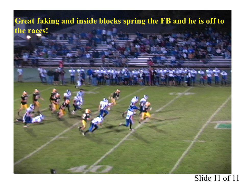 Great faking and inside blocks spring the FB and he is off to the races! Slide 11 of 11