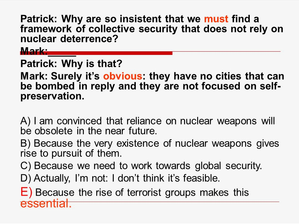 Patrick: Why are so insistent that we must find a framework of collective security that does not rely on nuclear deterrence? Mark:_____ Patrick: Why i