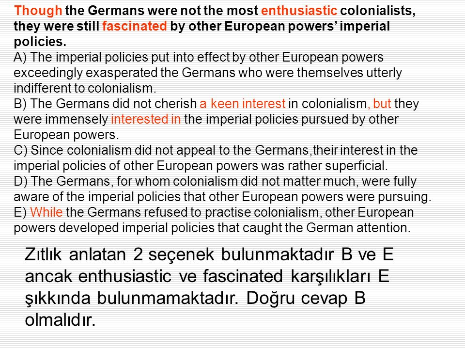 Though the Germans were not the most enthusiastic colonialists, they were still fascinated by other European powers imperial policies. A) The imperial