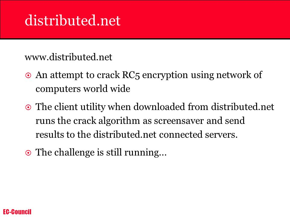 EC-Council distributed.net www.distributed.net An attempt to crack RC5 encryption using network of computers world wide The client utility when downlo