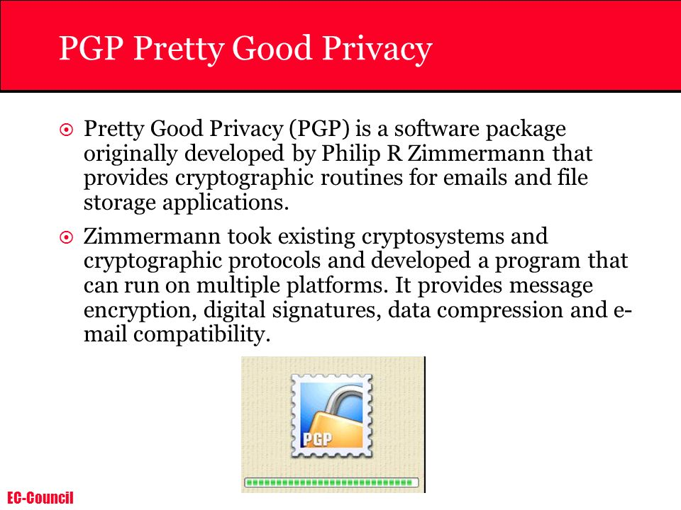 EC-Council PGP Pretty Good Privacy Pretty Good Privacy (PGP) is a software package originally developed by Philip R Zimmermann that provides cryptogra