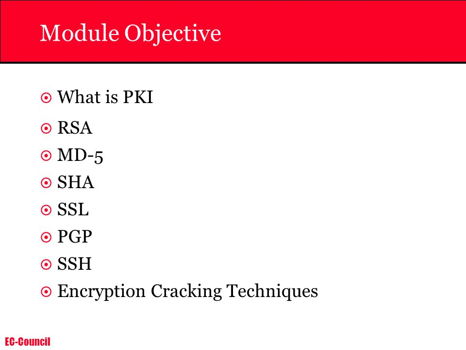 EC-Council Module Objective What is PKI RSA MD-5 SHA SSL PGP SSH Encryption Cracking Techniques