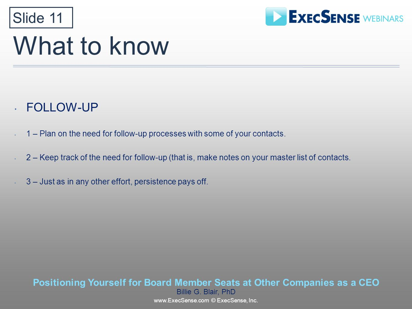 What to know FOLLOW-UP 1 – Plan on the need for follow-up processes with some of your contacts.