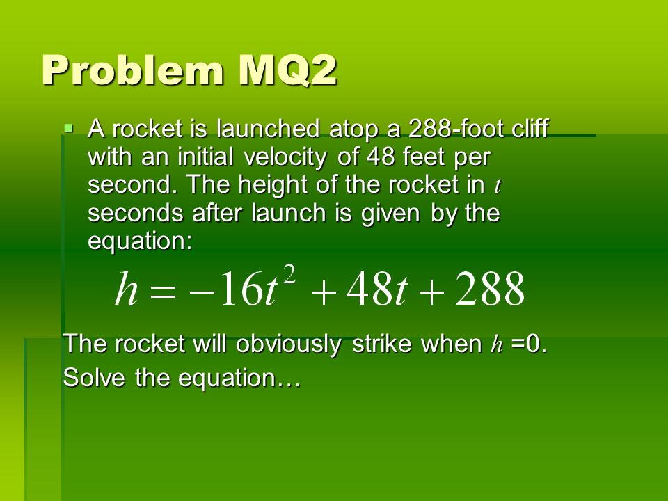 Problem MQ2 A rocket is launched atop a 288-foot cliff with an initial velocity of 48 feet per second.