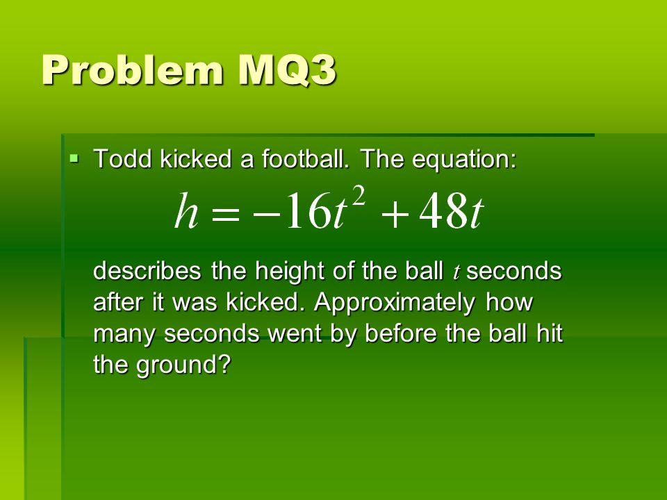 Problem MQ3 Todd kicked a football. The equation: Todd kicked a football.
