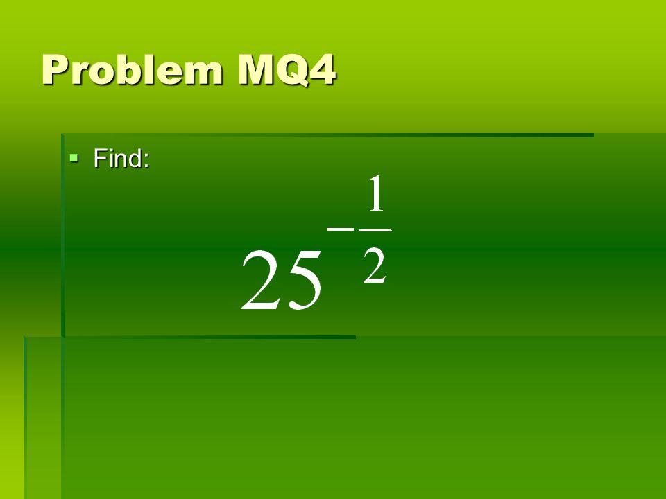Problem MQ4 Find: Find: