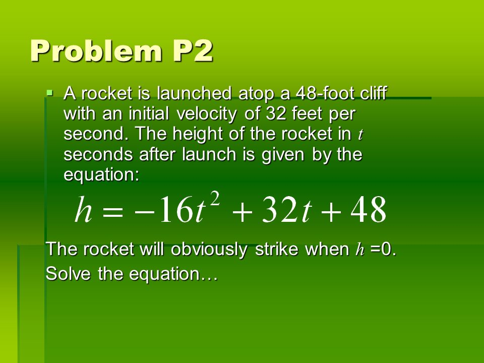 Problem P2 A rocket is launched atop a 48-foot cliff with an initial velocity of 32 feet per second.