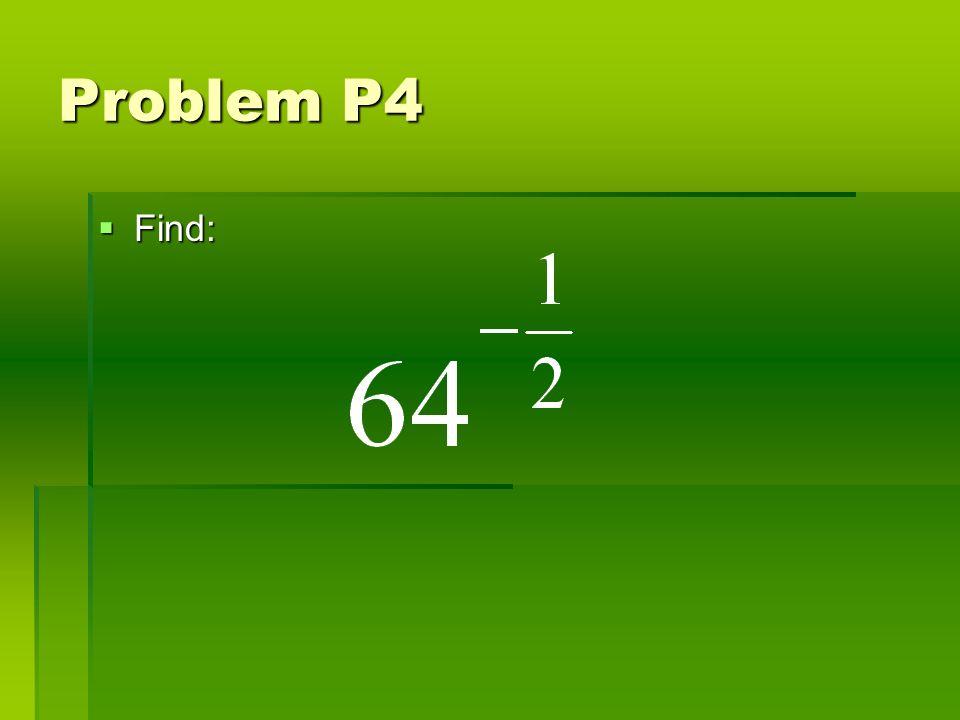 Problem P4 Find: Find:
