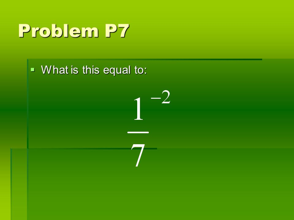Problem P7 What is this equal to: What is this equal to: