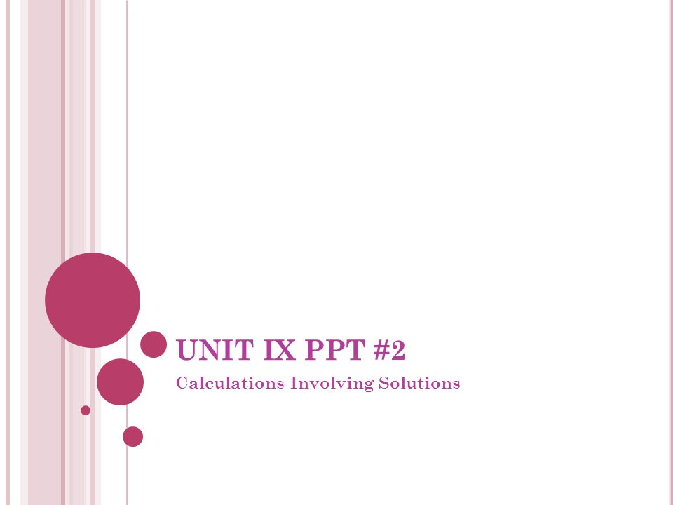 UNIT IX PPT #2 Calculations Involving Solutions