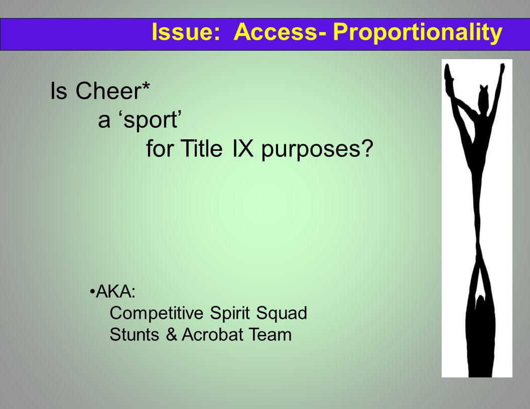 Is Cheer* a sport for Title IX purposes? AKA: Competitive Spirit Squad Stunts & Acrobat Team Issue: Access- Proportionality