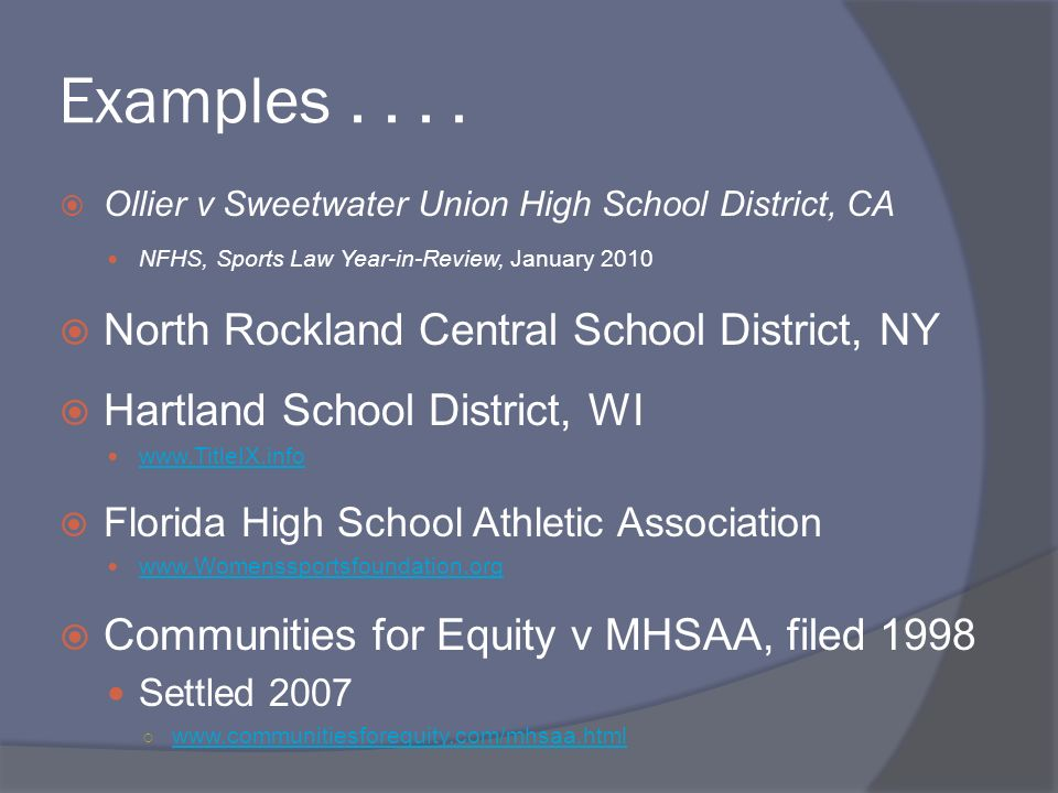 Examples.... Ollier v Sweetwater Union High School District, CA NFHS, Sports Law Year-in-Review, January 2010 North Rockland Central School District,