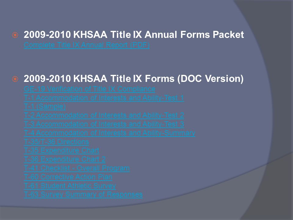 2009-2010 KHSAA Title IX Annual Forms Packet Complete Title IX Annual Report (PDF) Complete Title IX Annual Report (PDF) 2009-2010 KHSAA Title IX Form