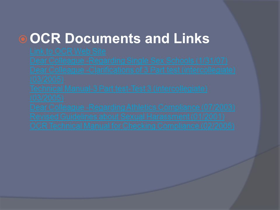 OCR Documents and Links Link to OCR Web Site Dear Colleague -Regarding Single Sex Schools (1/31/07) Dear Colleague -Clarifications of 3 Part test (int