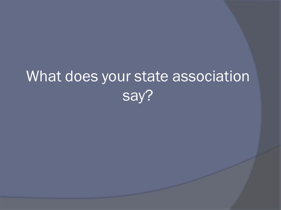 What does your state association say?