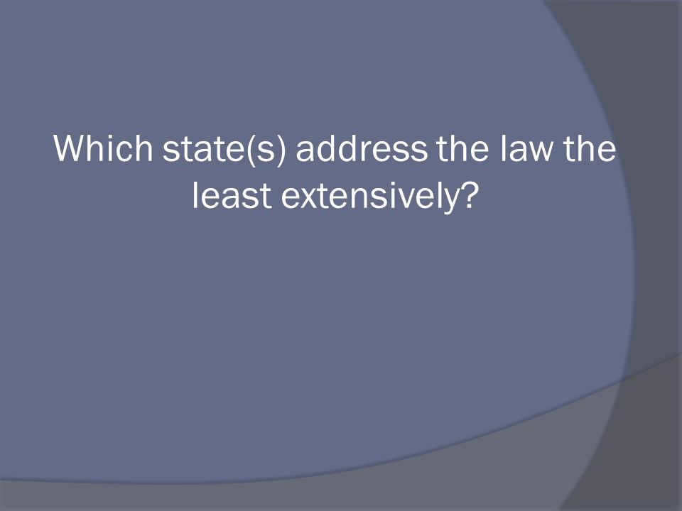 Which state(s) address the law the least extensively?