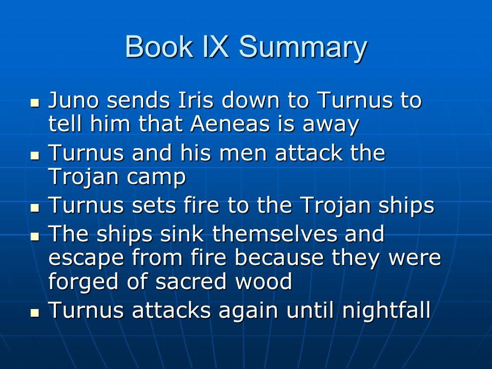 Book IX Summary Juno sends Iris down to Turnus to tell him that Aeneas is away Juno sends Iris down to Turnus to tell him that Aeneas is away Turnus a