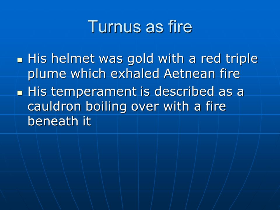 Turnus as fire His helmet was gold with a red triple plume which exhaled Aetnean fire His helmet was gold with a red triple plume which exhaled Aetnea