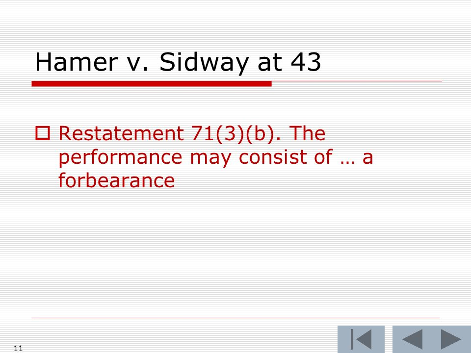 Hamer v. Sidway at 43 Restatement 71(3)(b). The performance may consist of … a forbearance 11