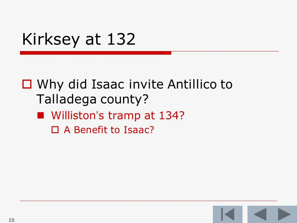 Kirksey at 132 Why did Isaac invite Antillico to Talladega county? Willistons tramp at 134? A Benefit to Isaac? 16