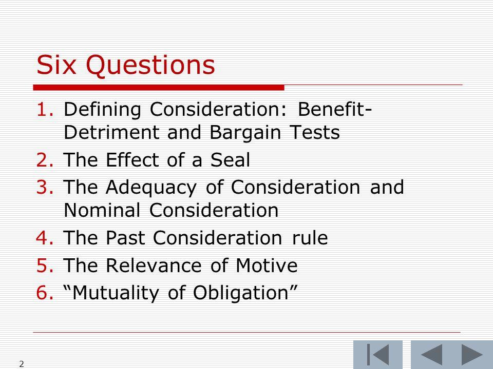 Hamer v.Sidway at 43 13 What is the benefit-detriment standard.