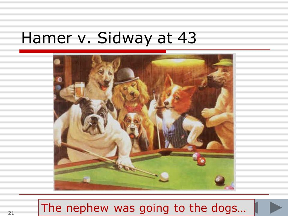 Hamer v. Sidway at 43 21 The nephew was going to the dogs…