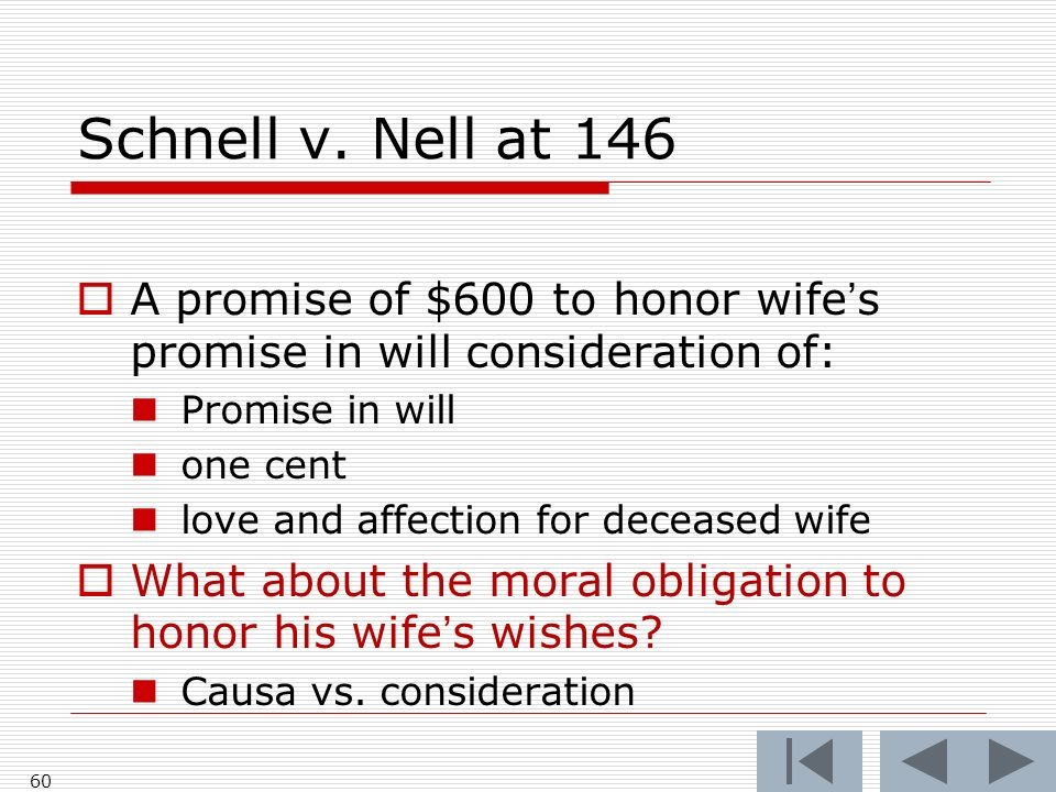 Schnell v. Nell at 146 A promise of $600 to honor wifes promise in will consideration of: Promise in will one cent love and affection for deceased wif